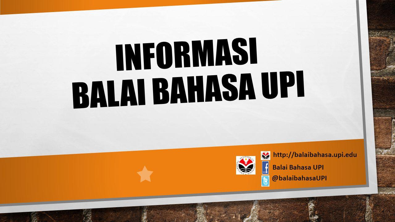 INFORMASI BALAI BAHASA UPI http://balaibahasa.upi.edu Balai Bahasa UPI @balaibahasaUPI