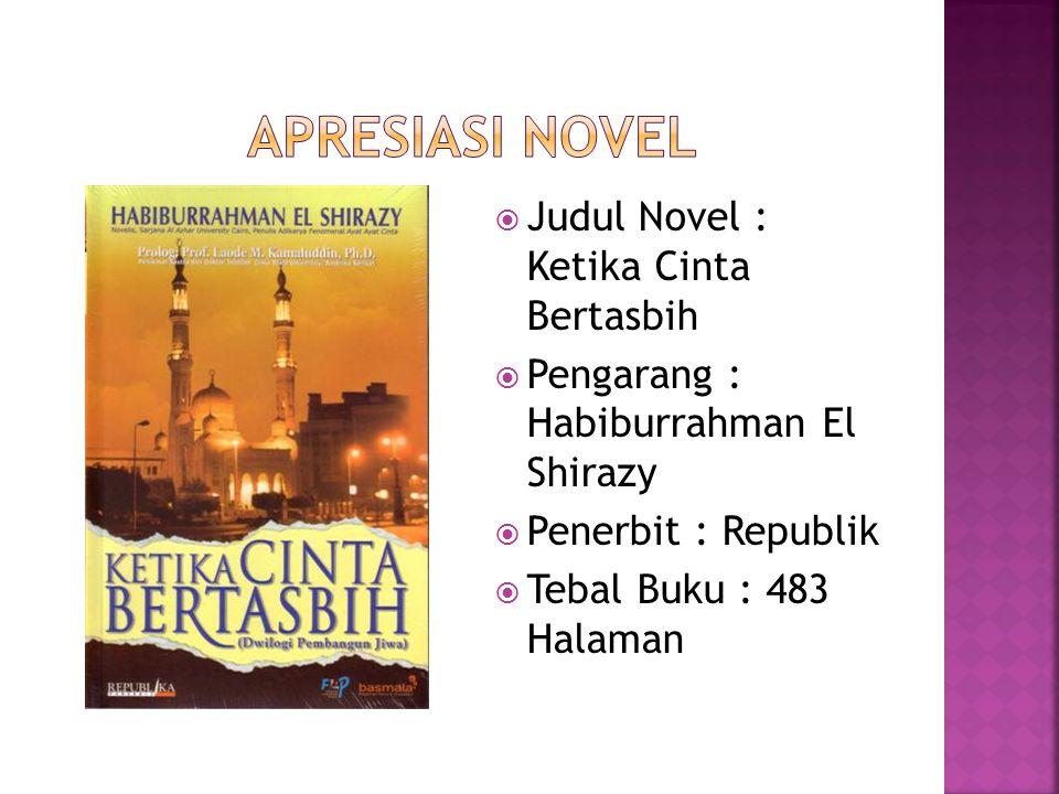  Judul Novel : Ketika Cinta Bertasbih  Pengarang : Habiburrahman El Shirazy  Penerbit : Republik  Tebal Buku : 483 Halaman