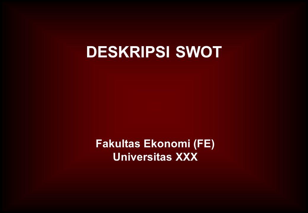 Fakultas Ekonomi (FE) Universitas XXX DESKRIPSI SWOT