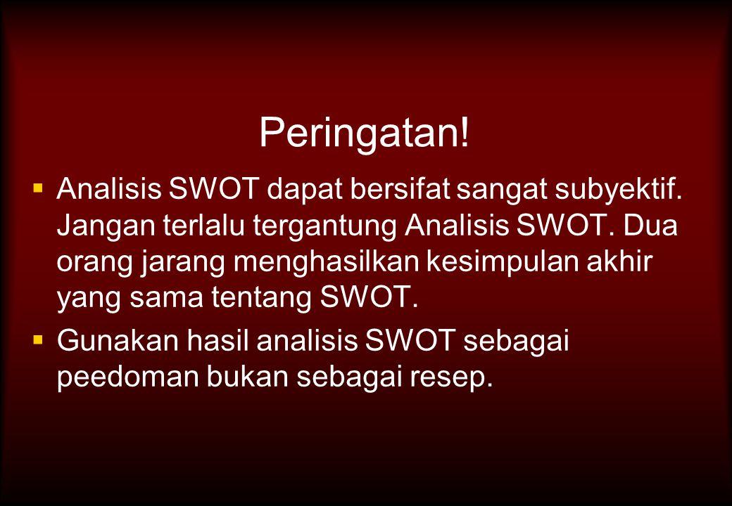 Peringatan!   Analisis SWOT dapat bersifat sangat subyektif. Jangan terlalu tergantung Analisis SWOT. Dua orang jarang menghasilkan kesimpulan akhir