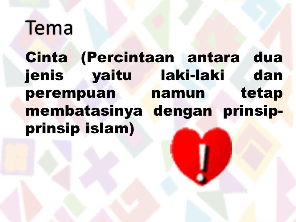Tema Cinta (Percintaan antara dua jenis yaitu laki-laki dan perempuan namun tetap membatasinya dengan prinsip- prinsip islam)