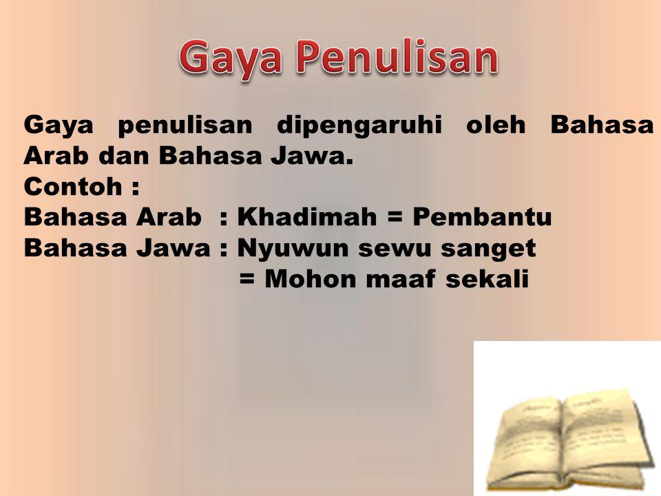 Gaya penulisan dipengaruhi oleh Bahasa Arab dan Bahasa Jawa. Contoh : Bahasa Arab : Khadimah = Pembantu Bahasa Jawa : Nyuwun sewu sanget = Mohon maaf