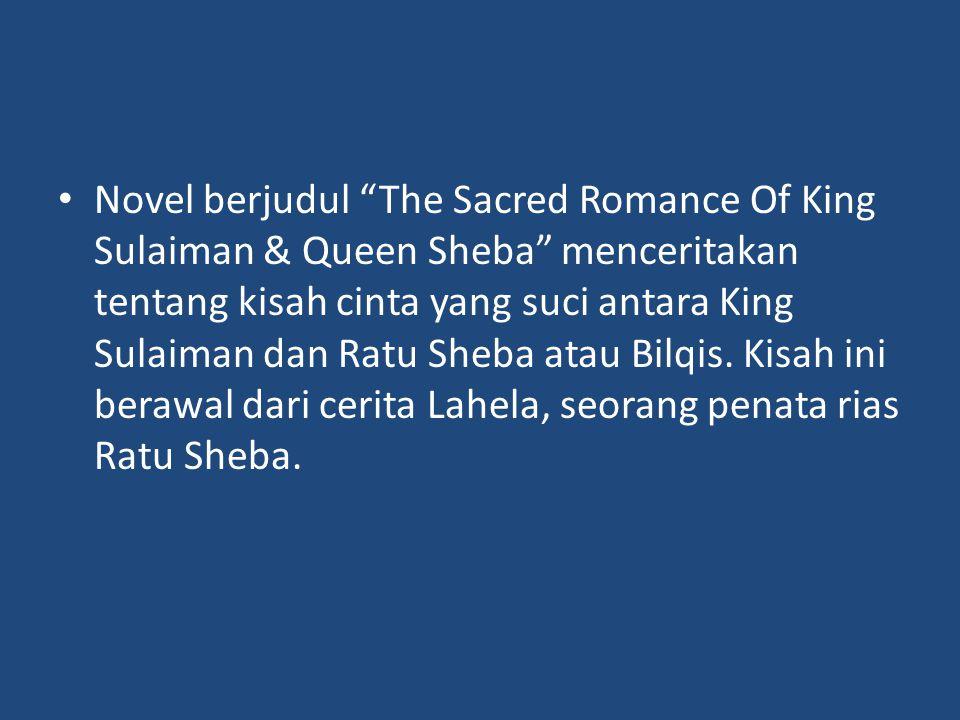 """Novel berjudul """"The Sacred Romance Of King Sulaiman & Queen Sheba"""" menceritakan tentang kisah cinta yang suci antara King Sulaiman dan Ratu Sheba atau"""