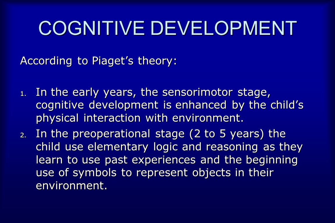 COGNITIVE DEVELOPMENT According to Piaget's theory: 1.