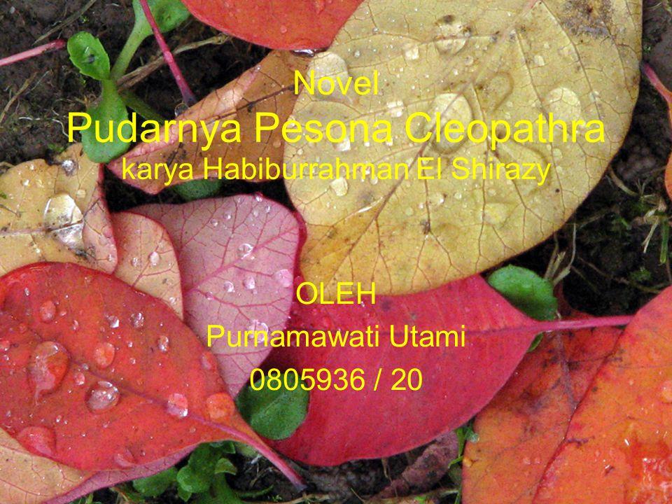 OLEH Purnamawati Utami 0805936 / 20 Novel Pudarnya Pesona Cleopathra karya Habiburrahman El Shirazy