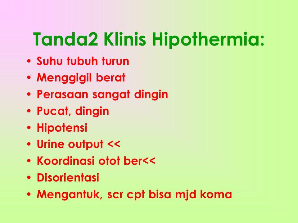 Tanda2 Klinis Hipothermia: Suhu tubuh turun Menggigil berat Perasaan sangat dingin Pucat, dingin Hipotensi Urine output << Koordinasi otot ber<< Disorientasi Mengantuk, scr cpt bisa mjd koma