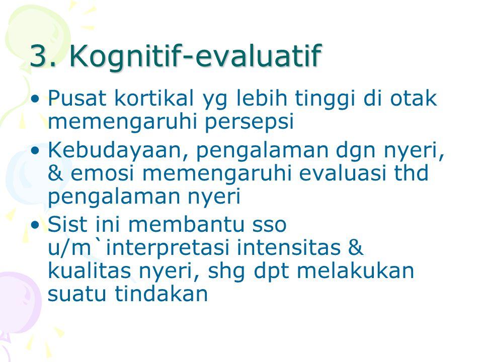 3. Kognitif-evaluatif Pusat kortikal yg lebih tinggi di otak memengaruhi persepsi Kebudayaan, pengalaman dgn nyeri, & emosi memengaruhi evaluasi thd p