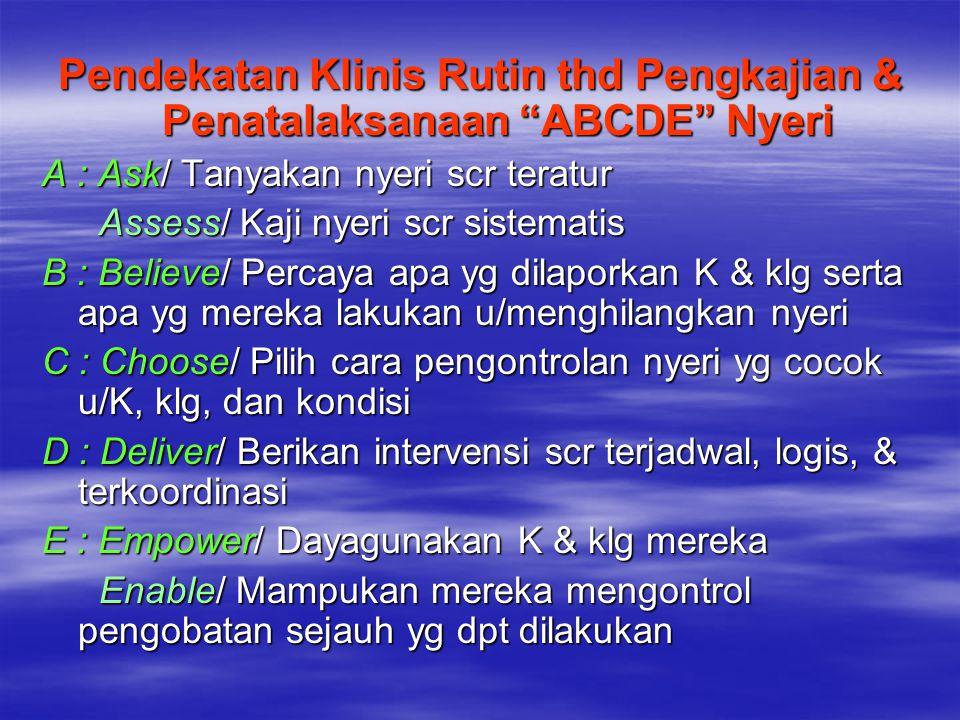 "Pendekatan Klinis Rutin thd Pengkajian & Penatalaksanaan ""ABCDE"" Nyeri A : Ask/ Tanyakan nyeri scr teratur Assess/ Kaji nyeri scr sistematis Assess/ K"