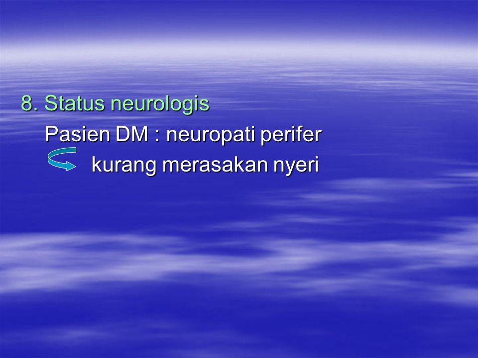 8. Status neurologis Pasien DM : neuropati perifer Pasien DM : neuropati perifer kurang merasakan nyeri kurang merasakan nyeri