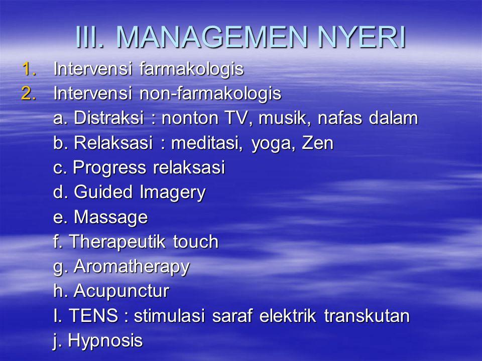 III. MANAGEMEN NYERI 1.Intervensi farmakologis 2.Intervensi non-farmakologis a. Distraksi : nonton TV, musik, nafas dalam b. Relaksasi : meditasi, yog