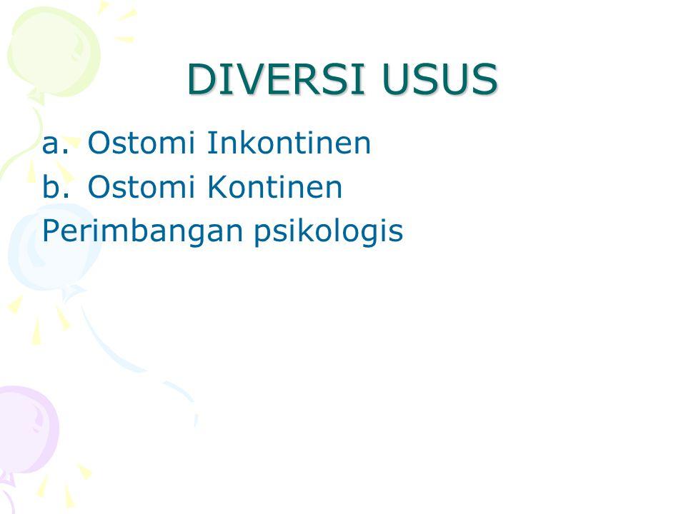 DIVERSI USUS a.Ostomi Inkontinen b.Ostomi Kontinen Perimbangan psikologis