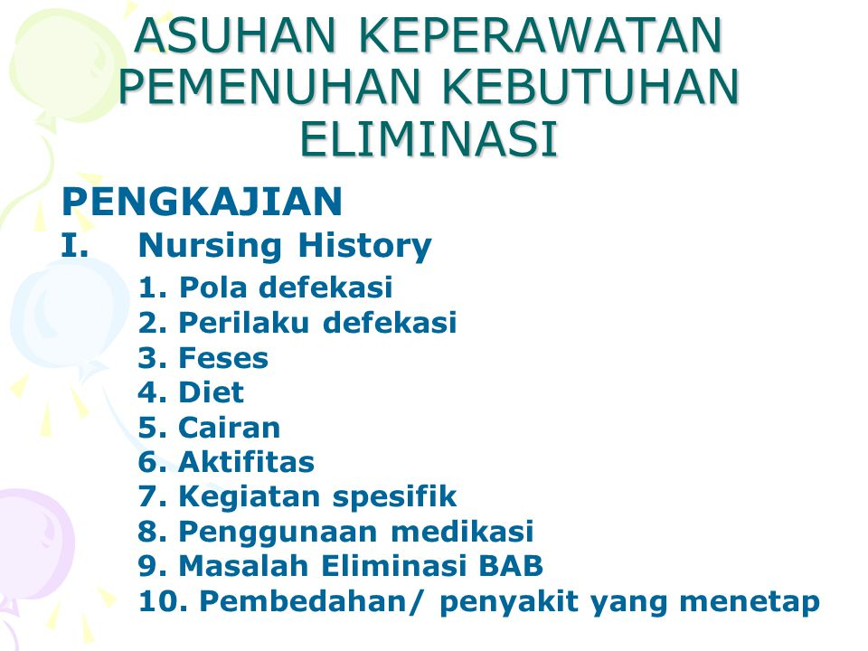 ASUHAN KEPERAWATAN PEMENUHAN KEBUTUHAN ELIMINASI PENGKAJIAN I.Nursing History 1.