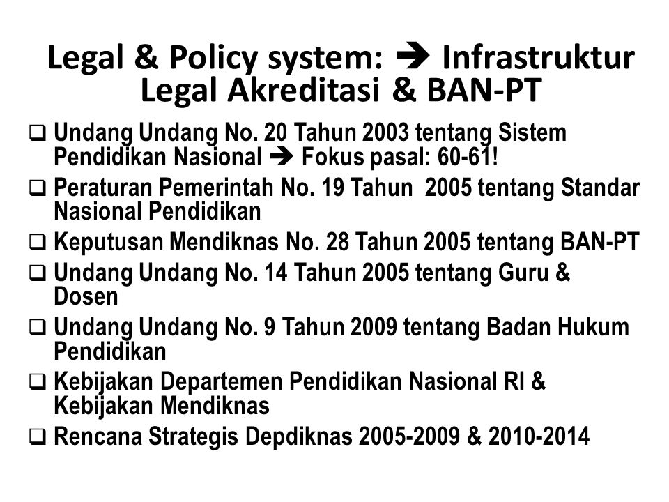 9/14/2014 BAN-PT NATIONAL ACCREDITATION AGENCY FOR HIGHER EDUCATION Legal & Policy system:  Infrastruktur Legal Akreditasi & BAN-PT  Undang Undang N