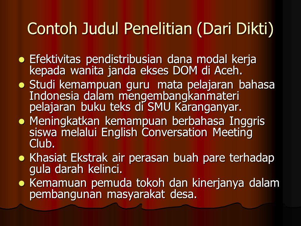 Contoh Judul Penelitian (Dari Dikti) Efektivitas pendistribusian dana modal kerja kepada wanita janda ekses DOM di Aceh. Efektivitas pendistribusian d