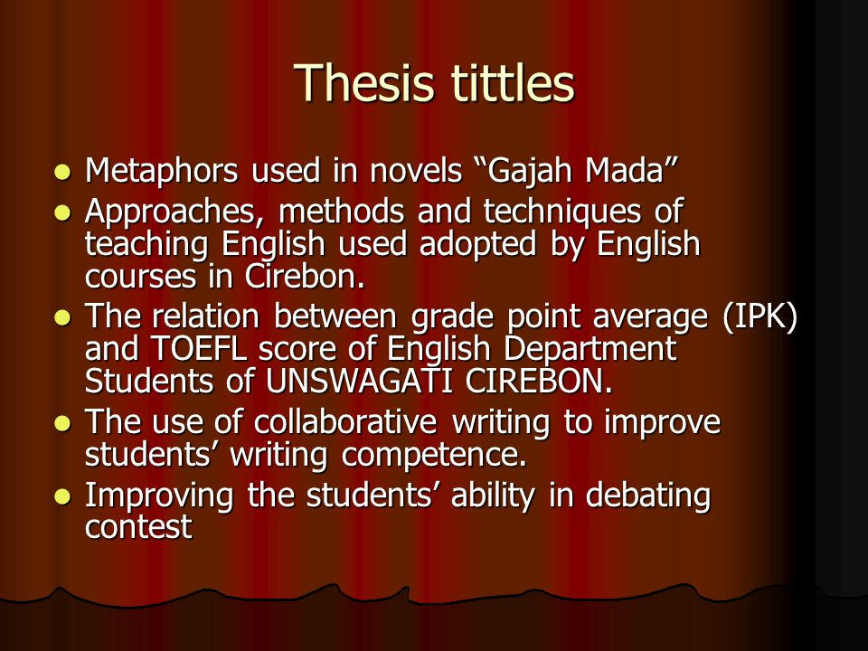 """Thesis tittles Metaphors used in novels """"Gajah Mada"""" Metaphors used in novels """"Gajah Mada"""" Approaches, methods and techniques of teaching English used"""