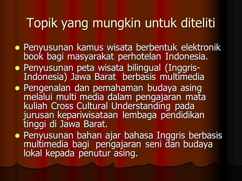 Topik yang mungkin untuk diteliti Penyusunan kamus wisata berbentuk elektronik book bagi masyarakat perhotelan Indonesia. Penyusunan kamus wisata berb