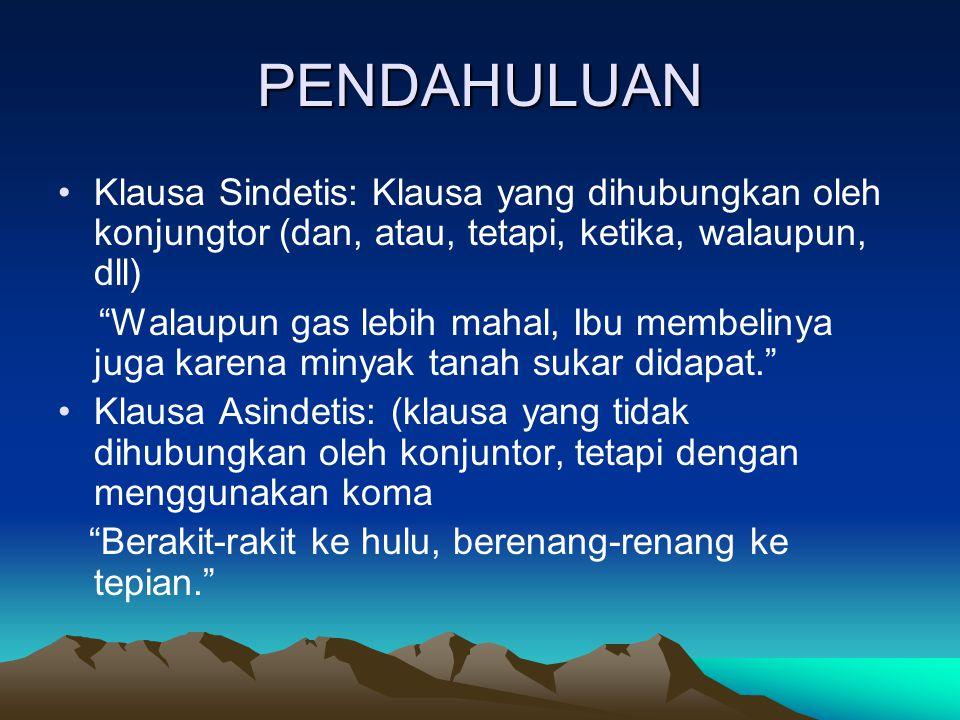 Jenis Klausa Asindetis Klausa asindetis parataktis (dihubungkan oleh penghubung setara (dan, atau, tetapi) Klausa asindetis hipotaktis (dihubungkan oleh penguhubung subordinatif (ketika, walaupun, jika, sewaktu, saat, dll) Klausa asindetis ditemukan dalam bahasa Inggris dan dikenal dengan nama detached participle clause (klausa partisipium lepas) dan juga dalam Bahasa Indonesia (Yuwono, 2004)
