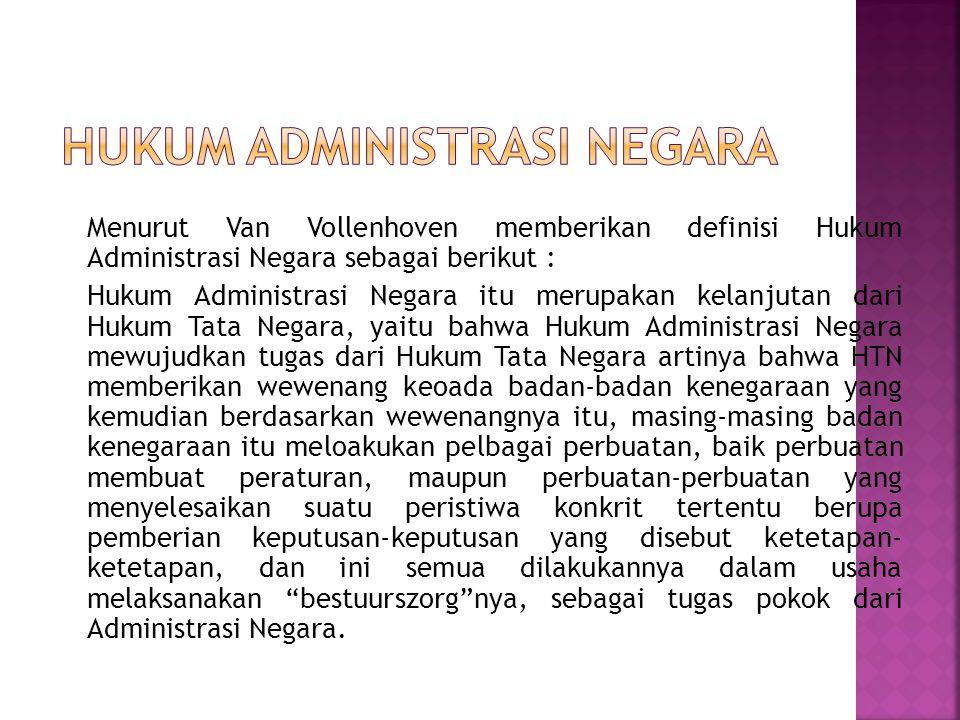 Menurut Van Vollenhoven memberikan definisi Hukum Administrasi Negara sebagai berikut : Hukum Administrasi Negara itu merupakan kelanjutan dari Hukum