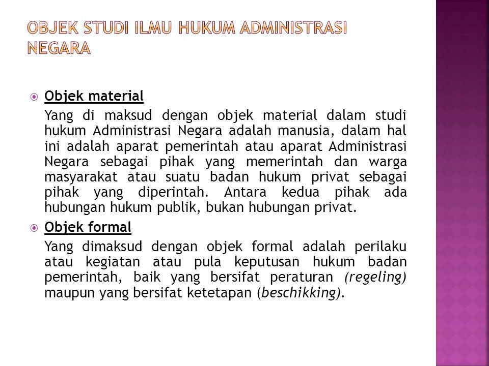  Objek material Yang di maksud dengan objek material dalam studi hukum Administrasi Negara adalah manusia, dalam hal ini adalah aparat pemerintah ata