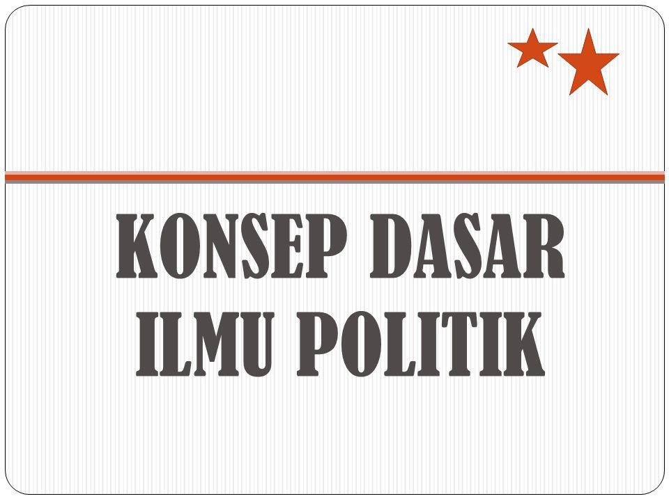 KONSEP DASAR ILMU POLITIK