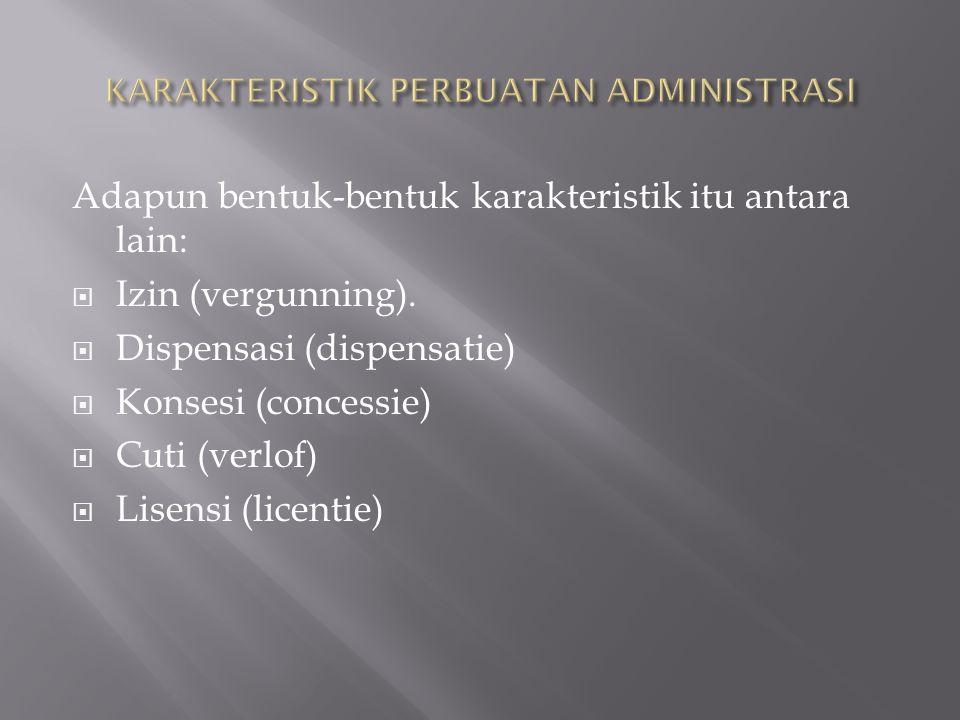 1.Azas Legalitas, bahwa setiap perbuatan administrasi berdasarkan hukum 2.