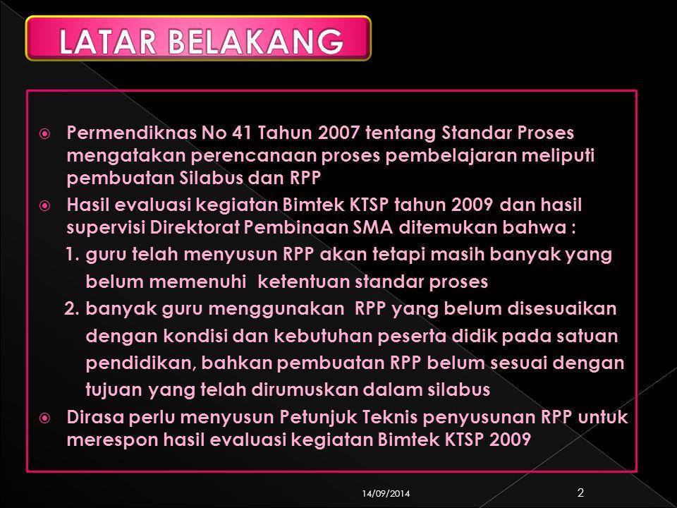  Permendiknas No 41 Tahun 2007 tentang Standar Proses mengatakan perencanaan proses pembelajaran meliputi pembuatan Silabus dan RPP  Hasil evaluasi kegiatan Bimtek KTSP tahun 2009 dan hasil supervisi Direktorat Pembinaan SMA ditemukan bahwa : 1.