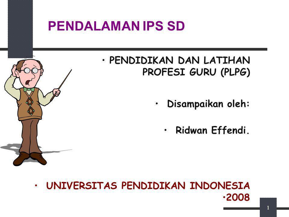 1 PENDALAMAN IPS SD PENDIDIKAN DAN LATIHAN PROFESI GURU (PLPG) Disampaikan oleh: Ridwan Effendi.