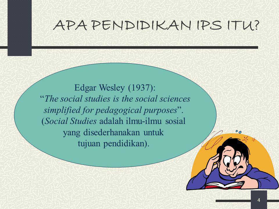3 APA PENDIDIKAN IPS ITU? Istilah IPS: Social Studies Social Education Social Science Education Studies of Society and Environment