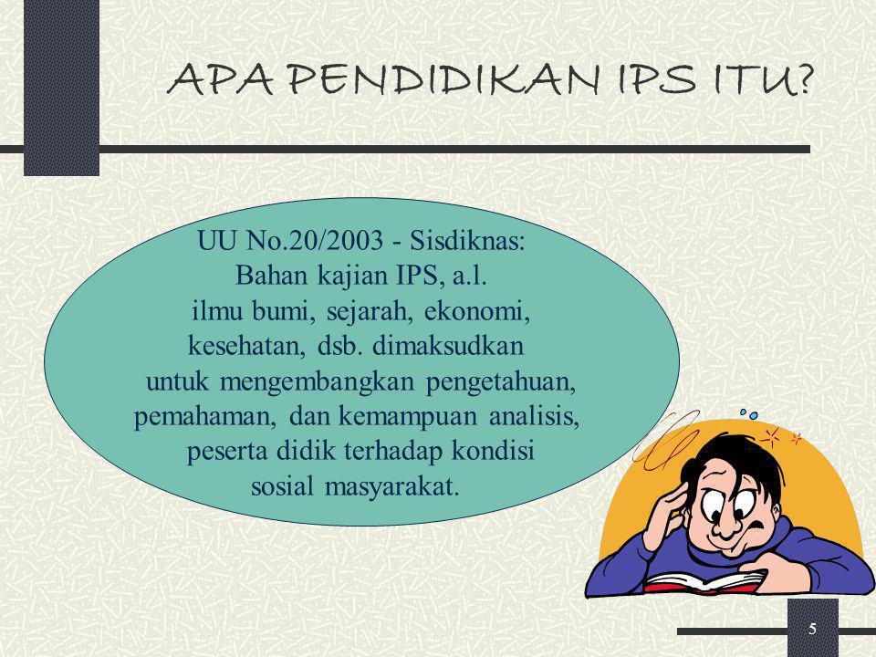 5 APA PENDIDIKAN IPS ITU.UU No.20/2003 - Sisdiknas: Bahan kajian IPS, a.l.