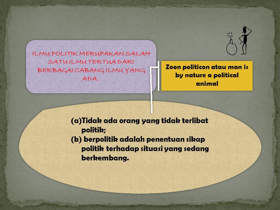 (a)Tidak ada orang yang tidak terlibat politik; (b) berpolitik adalah penentuan sikap politik terhadap situasi yang sedang berkembang.