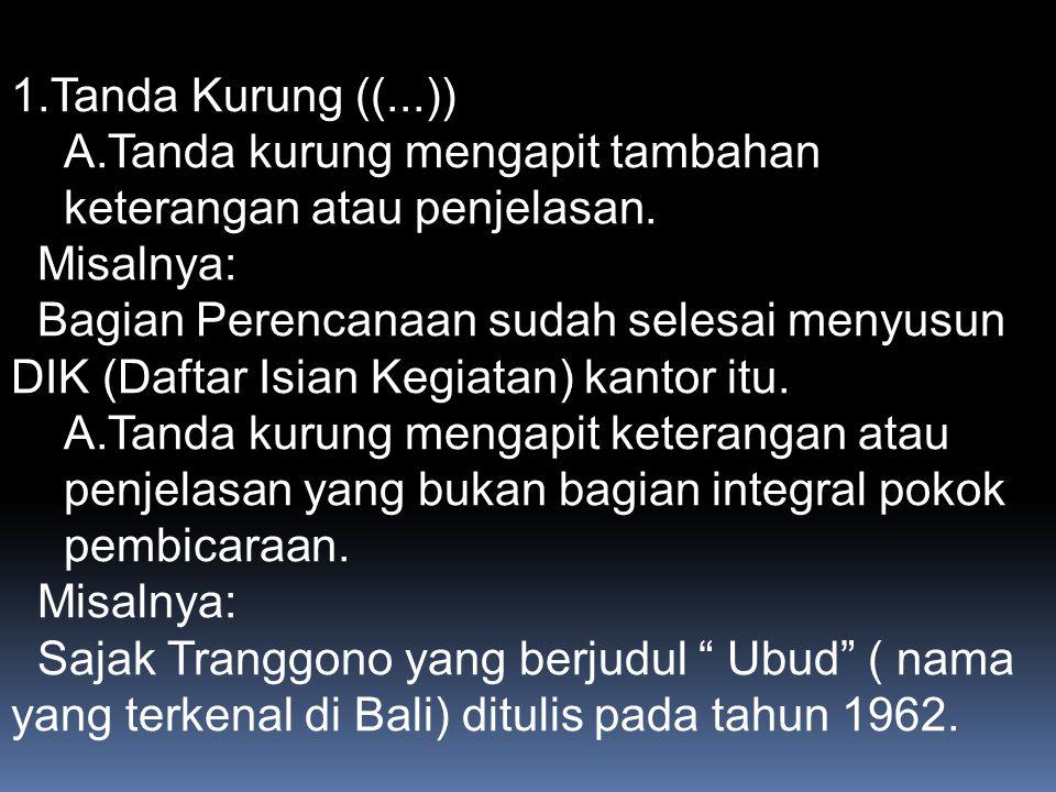1.Tanda Kurung ((...)) A.Tanda kurung mengapit tambahan keterangan atau penjelasan.