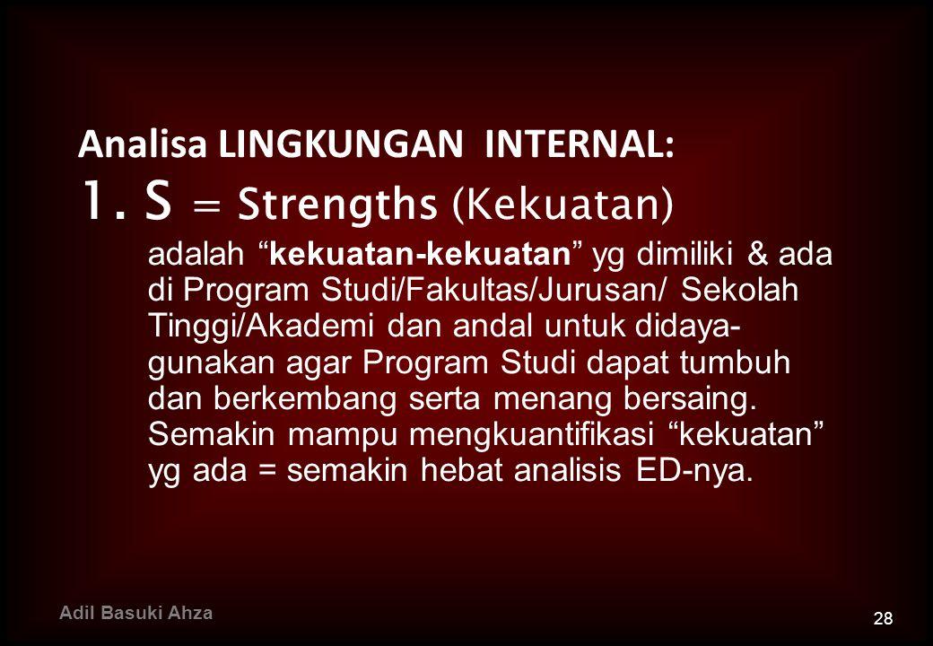"""Analisa LINGKUNGAN INTERNAL: 1. S = Strengths (Kekuatan) adalah """"kekuatan-kekuatan"""" yg dimiliki & ada di Program Studi/Fakultas/Jurusan/ Sekolah Tingg"""