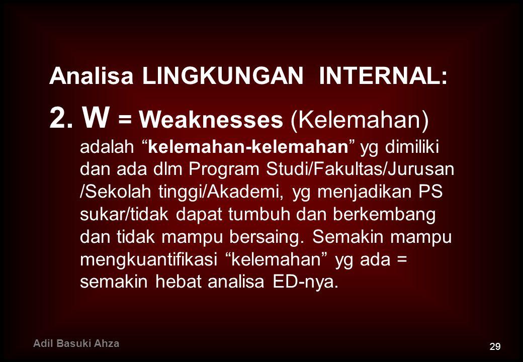 """Analisa LINGKUNGAN INTERNAL: 2. W = Weaknesses (Kelemahan) adalah """"kelemahan-kelemahan"""" yg dimiliki dan ada dlm Program Studi/Fakultas/Jurusan /Sekola"""