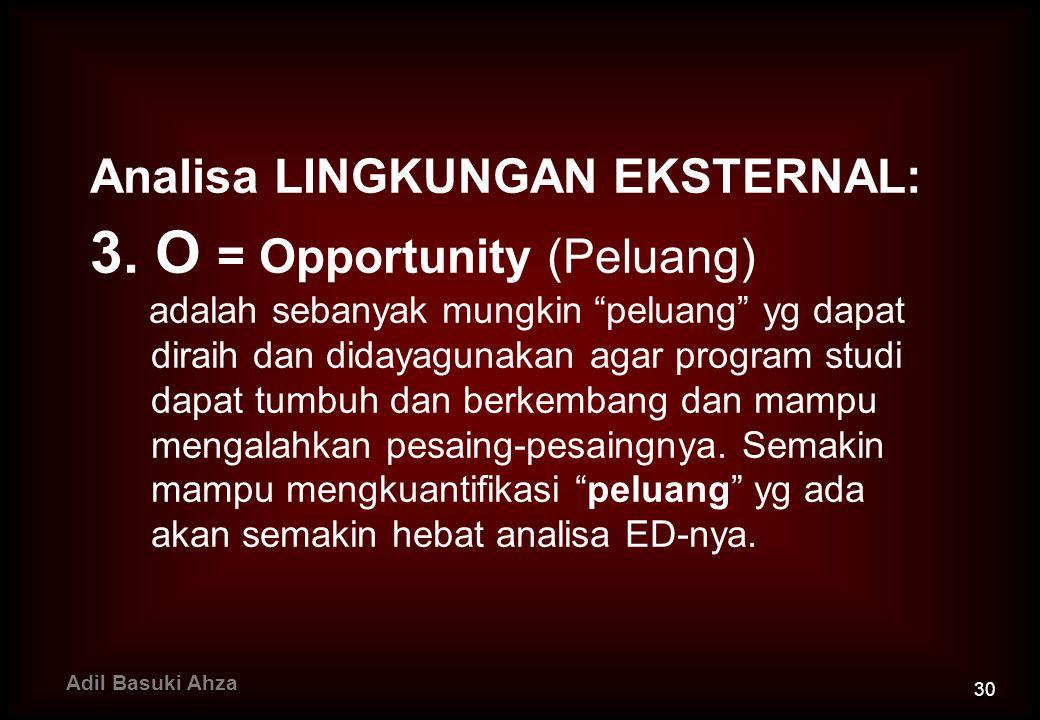 "Analisa LINGKUNGAN EKSTERNAL: 3. O = Opportunity (Peluang) adalah sebanyak mungkin ""peluang"" yg dapat diraih dan didayagunakan agar program studi dapa"