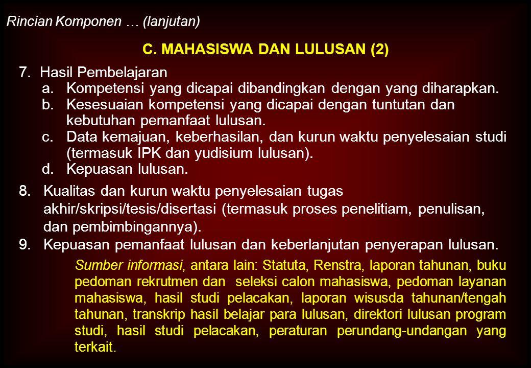 C. MAHASISWA DAN LULUSAN (2) Rincian Komponen … (lanjutan) 7. Hasil Pembelajaran a.Kompetensi yang dicapai dibandingkan dengan yang diharapkan. b.Kese
