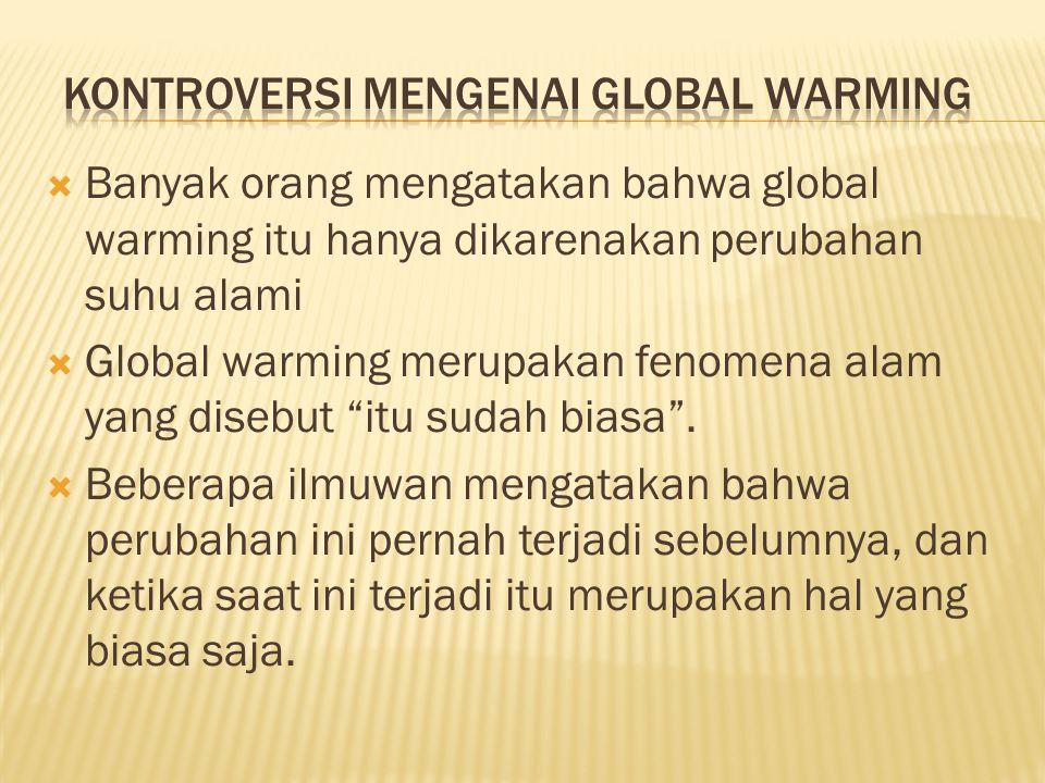 """ Banyak orang mengatakan bahwa global warming itu hanya dikarenakan perubahan suhu alami  Global warming merupakan fenomena alam yang disebut """"itu s"""