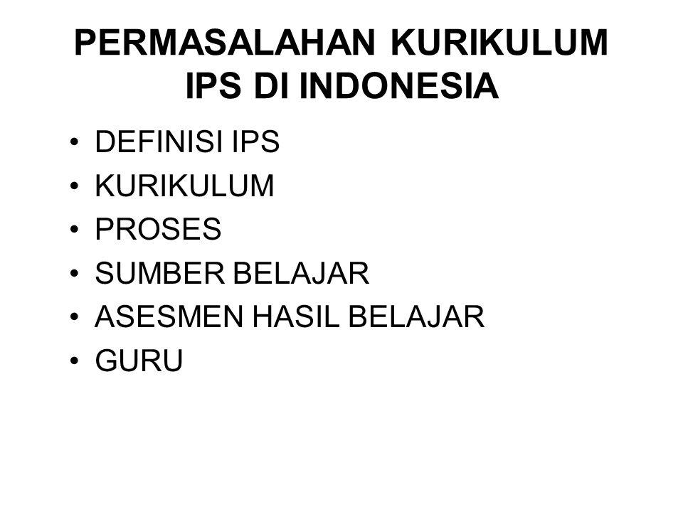 PERMASALAHAN KURIKULUM IPS DI INDONESIA DEFINISI IPS KURIKULUM PROSES SUMBER BELAJAR ASESMEN HASIL BELAJAR GURU
