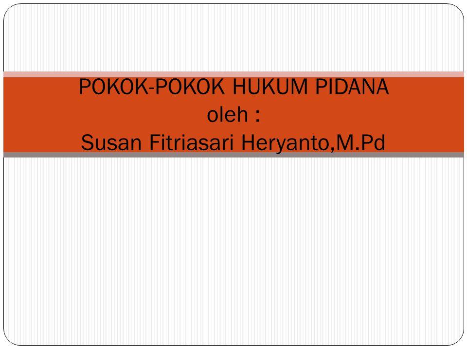 POKOK-POKOK HUKUM PIDANA oleh : Susan Fitriasari Heryanto,M.Pd