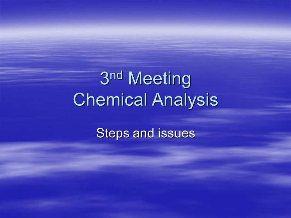 3 nd Meeting Chemical Analysis Steps and issues