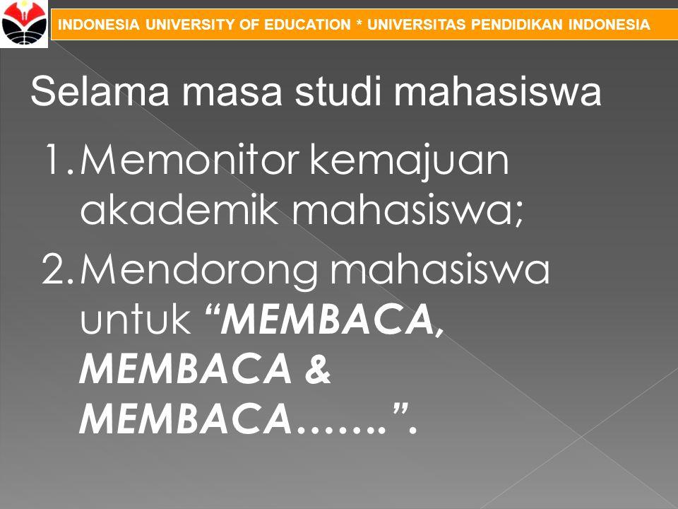 """INDONESIA UNIVERSITY OF EDUCATION * UNIVERSITAS PENDIDIKAN INDONESIA 1.Memonitor kemajuan akademik mahasiswa; 2.Mendorong mahasiswa untuk """"MEMBACA, ME"""