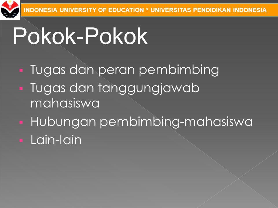 INDONESIA UNIVERSITY OF EDUCATION * UNIVERSITAS PENDIDIKAN INDONESIA  Tugas dan peran pembimbing  Tugas dan tanggungjawab mahasiswa  Hubungan pembi