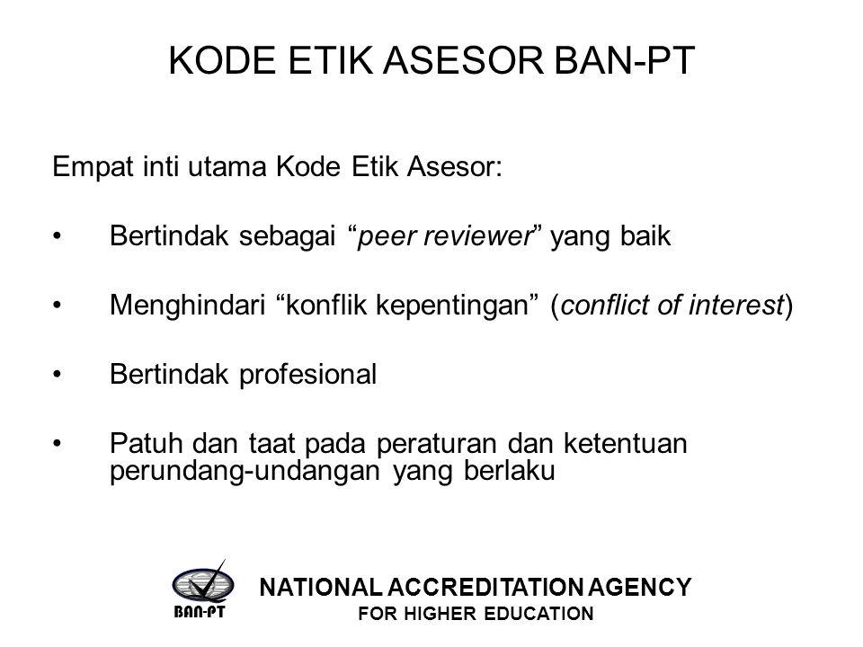 """KODE ETIK ASESOR BAN-PT Empat inti utama Kode Etik Asesor: Bertindak sebagai """"peer reviewer"""" yang baik Menghindari """"konflik kepentingan"""" (conflict of"""