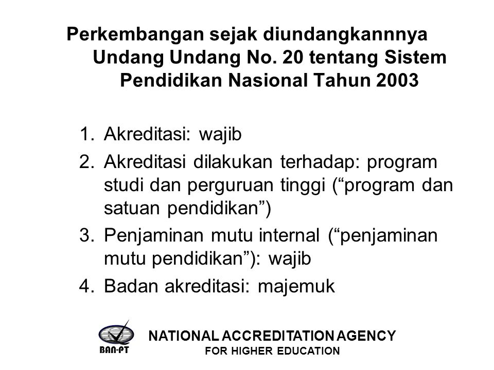 Perkembangan sejak diundangkannnya Undang Undang No. 20 tentang Sistem Pendidikan Nasional Tahun 2003 1.Akreditasi: wajib 2.Akreditasi dilakukan terha