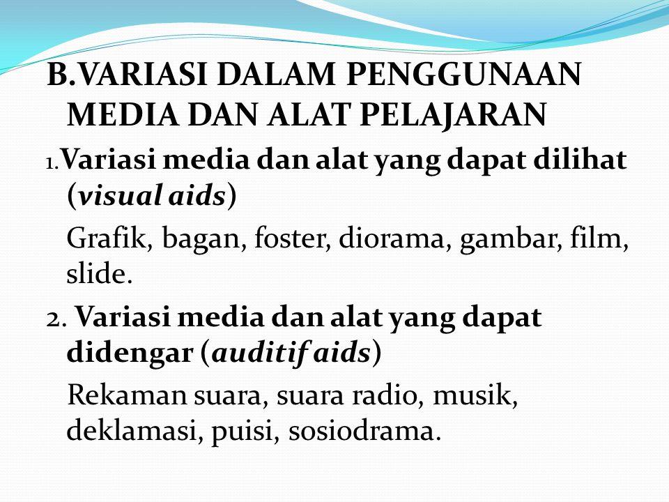 B.VARIASI DALAM PENGGUNAAN MEDIA DAN ALAT PELAJARAN 1.