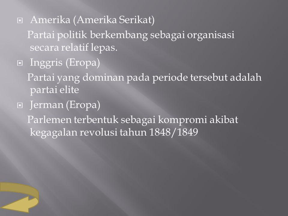  Amerika (Amerika Serikat) Partai politik berkembang sebagai organisasi secara relatif lepas.  Inggris (Eropa) Partai yang dominan pada periode ters