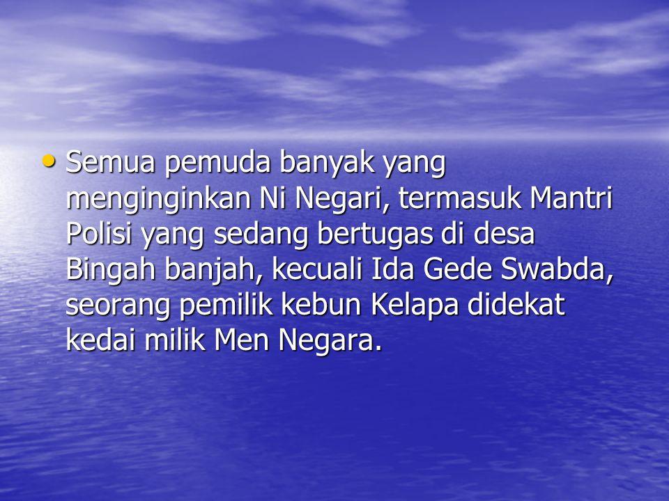 –Di desa Bingahbanjah Men Negara mempunyai dua orang anak yang bernama Ni Negari dan I Negara.
