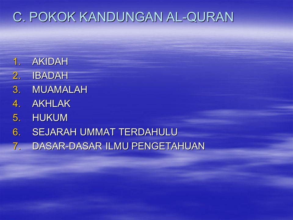C. POKOK KANDUNGAN AL-QURAN 1.AKIDAH 2.IBADAH 3.MUAMALAH 4.AKHLAK 5.HUKUM 6.SEJARAH UMMAT TERDAHULU 7.DASAR-DASAR ILMU PENGETAHUAN