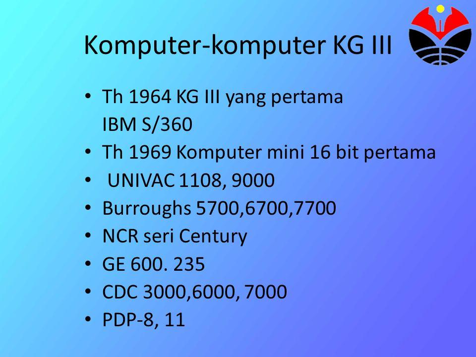 Komputer-komputer KG III Th 1964 KG III yang pertama IBM S/360 Th 1969 Komputer mini 16 bit pertama UNIVAC 1108, 9000 Burroughs 5700,6700,7700 NCR seri Century GE 600.
