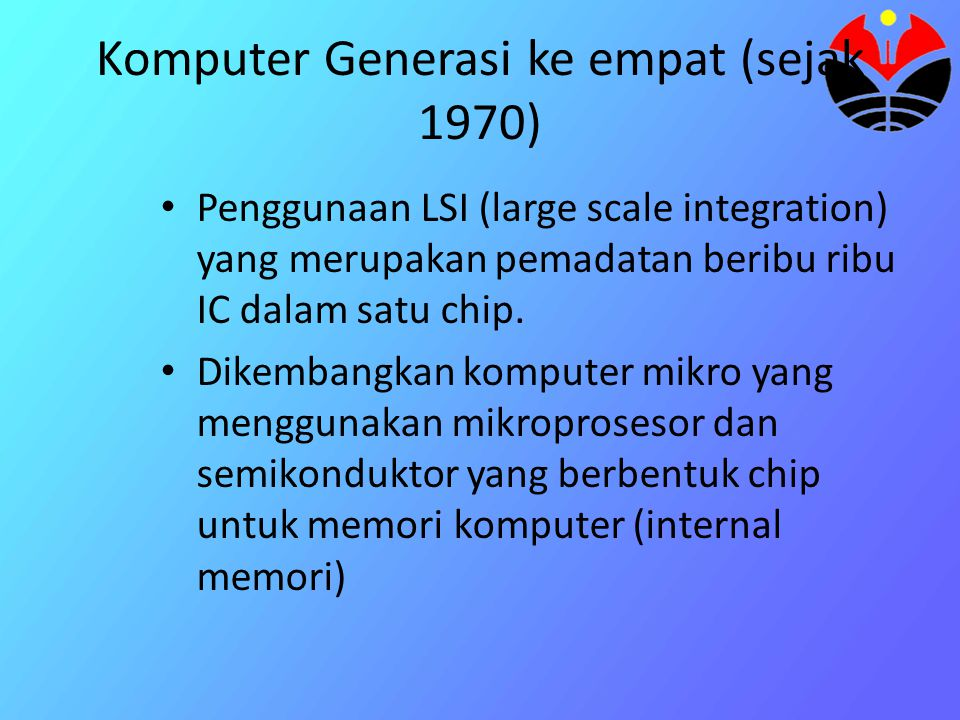 Komputer-komputer KG IV Th 1970 KG IV yang pertama (IBM 370) Th 1971 Microprosesor yang pertama Th 1974 Komputer mikro komersial yang pertama (mikro altair) Th 1975 Komputer super Komersial yang pertama (Cray-1) Th 1977 Local Area Network (LAN) yang pertama Th 1977 PC yang pertama (Apple II, Radio shack)