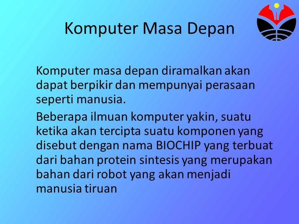 Komputer Masa Depan Komputer masa depan diramalkan akan dapat berpikir dan mempunyai perasaan seperti manusia.
